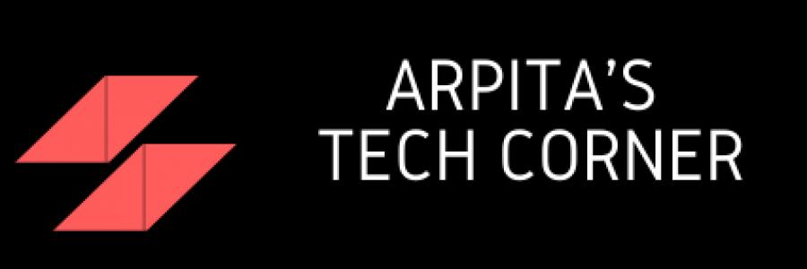 Arpita's Tech Corner